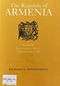 The Republic of Armenia. Vol. III, From London to Sevres February-August, 1920