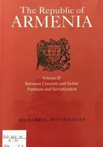 The Republic of Armenia. Vol. IV, Between Crescent and Sickle: partition and  sovietization
